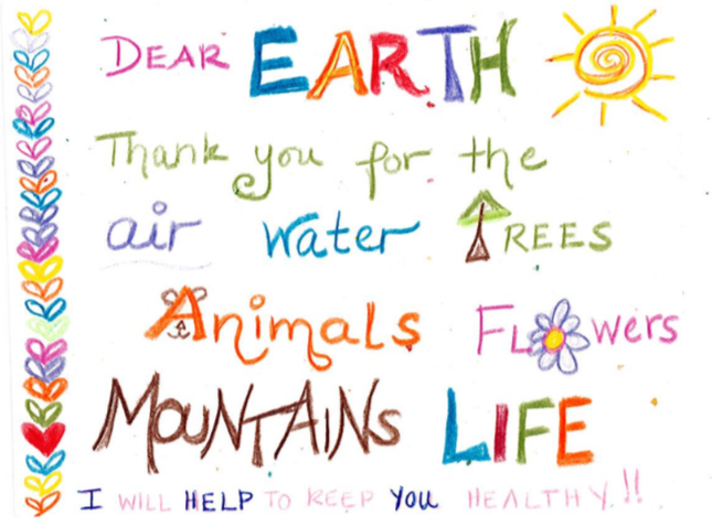 """Dear Earth, Thank you for the air, water, trees, animals, flowers, mountains, life. I will help keep you healthy."""